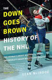 The Down Goes Brown History of the NHL The World's Most Beautiful Sport, the World's Most Ridiculous League, Sean McIndoe