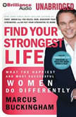 Find Your Strongest Life What the Happiest and Most Successful Women Do Differently, Marcus Buckingham