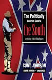 The Politically Incorrect Guide to the South (and Why It Will Rise Again), Clint Johnson