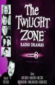 The Twilight Zone Radio Dramas, Volume 8, Various Authors