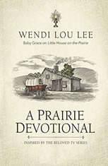 A Prairie Devotional Inspired by the Beloved TV Series, Wendi Lou Lee