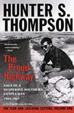 The Proud Highway Saga of a Desperate Southern Gentleman, 19551967, Hunter S. Thompson