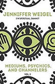 Mediums, Psychics, and Channelers, Vol. 2, Jenniffer Weigel