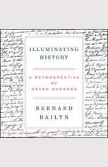 Illuminating History A Retrospective of Seven Decades, Bernard Bailyn