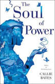 The Soul of Power, Callie Bates