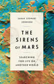 The Sirens of Mars Searching for Life on Another World, Sarah Stewart Johnson