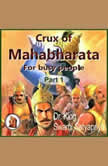 Part 1 of Crux of Mahabharata for busy people Insightful rendering of the biggest Epic ever known, Dr. King