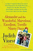 Alexander and the Wonderful, Marvelous, Excellent, Terrific Ninety Days An Almost Completely Honest Account of What Happened to Our Family When Our Youngest Son, His Wife, and Their Baby, Their Toddler, and Their Five-Year-Old Came to Live with Us for Three Months, Judith Viorst