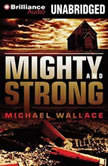 Mighty and Strong, Michael Wallace