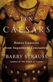 Ten Caesars Roman Emperors from Augustus to Constantine, Barry Strauss