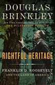 Rightful Heritage Franklin D. Roosevelt and the Land of America, Douglas Brinkley