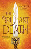 The Brilliant Death, Amy Rose Capetta