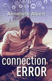 Connection Error (#gaymers, #3), Annabeth Albert