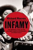 Infamy The Shocking Story of the Japanese American Internment in World War II, Richard Reeves