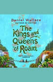 The Kings and Queens of Roam, Daniel Wallace
