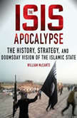 The ISIS Apocalypse The History, Strategy, and Doomsday Vision of the Islamic State, William McCants
