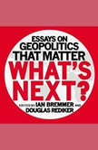 What's Next Essays on Geopolitics That Matter, Ian Bremmer