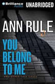 You Belong to Me And Other True Cases, Ann Rule
