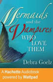 Mermaids And The Vampires Who Love Them, Debra Goelz