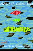 Who is Martha, Marjana Gaponenko