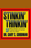 Stinkin' Thinkin' 37 Mental Mistakes, False Beliefs & Superstitions That Can Ruin Your Career & Your Life, Gary Goodman