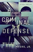 A Criminal Defense, William L. Myers Jr.