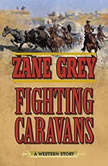 Fighting Caravans A Western Story, Zane Grey