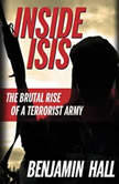 Inside ISIS The Brutal Rise of a Terrorist Army, Benjamin Hall
