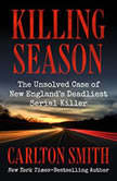 Killing Season The Unsolved Case of New England's Deadliest Serial Killer, Carlton Smith
