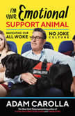 I'm Your Emotional Support Animal Navigating Our All Woke, No Joke Culture, Adam Carolla