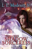 The Shadow Sorceress The Fourth Book of the Spellsong Cycle, Jr. Modesitt