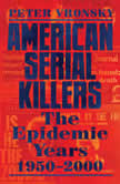American Serial Killers The Epidemic Years 1950-2000, Peter Vronsky