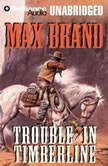 Trouble in Timberline, Max Brand