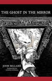 The Ghost in the Mirror, John Bellairs