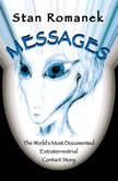 Messages The World's Most Documented Extraterrestrial Contact Story, Stan Romanek
