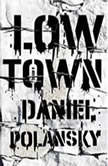 Low Town, Daniel Polansky