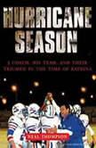 Hurricane Season A Coach, His Team, and Their Triumph in the Time of Katrina, Neal Thompson