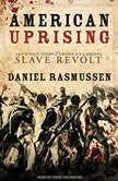 American Uprising The Untold Story of America's Largest Slave Revolt, Daniel Rasmussen