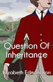 Question of Inheritance, A, Elizabeth Edmondson