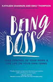 Being Boss Take Control of Your Work and Live Life on Your Own Terms, Emily Thompson
