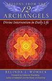 Lessons from the Twelve Archangels Divine Intervention in Daily Life, Belinda J. Womack