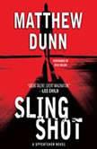 Slingshot A Spycatcher Novel, Matthew Dunn