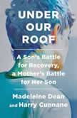 Under Our Roof A Son's Battle for Recovery, a Mother's Battle for Her Son, Madeleine Dean