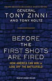 Before the First Shots Are Fired How America Can Win or Lose Off the Battlefield, Tony Koltz
