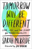 Tomorrow Will Be Different Love, Loss, and the Fight for Trans Equality, Sarah McBride