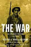 The War An Intimate History, 1941-1945, Geoffrey C. Ward