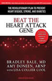 Beat the Heart Attack Gene The Revolutionary Plan to Prevent Heart Disease, Stroke, and Diabetes, M.D. Bale