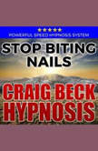 Stop Biting Nails: Hypnosis Downloads, Craig Beck