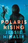 Polaris Rising A Novel, Jessie Mihalik