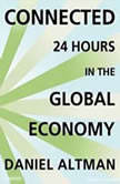Connected 24 Hours in the Global Economy, Daniel Altman